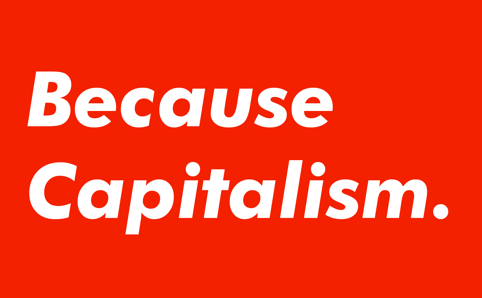 #becausecapitalism